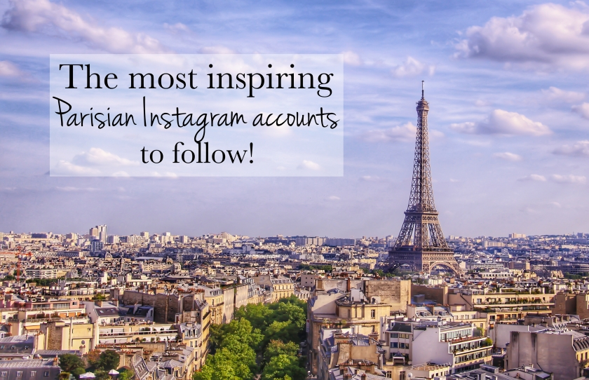The best and most inspiring Parisian Based Instagram accounts to follow!
